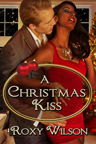 Roxy Wilson - A Christmas Kiss: BWWM Interracial Romance (Holiday Happiness Book 1)