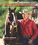 Clinton Andersons Downunder Horsemanship: Establishing Respect and Control for English and Western Riders