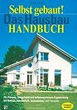 Selbst gebaut! Das Hausbau-Handbuch: Für Planung, Bauaufsicht, und selbst organisierte Eigenleistung bei Rohbau, Haustechnik, Innenausbau und Fassade