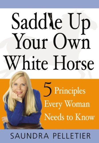 Saddle Up Your Own White Horse: 5 Principles Every Woman Needs To Know