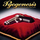 She Makes Me Wish I Had a Gun by Pyogenesis (2002-06-03)