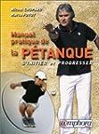 Manuel pratique de la p�tanque : S'in...