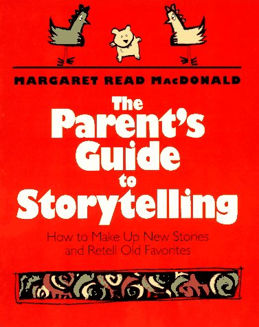 The Parent's Guide to Storytelling: How to Make Up New Stories and Retell Old Favorites PDF