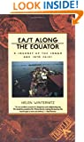 East Along the Equator: A Journey up the Congo and into Zaire (Traveler / Atlantic Monthly Press)