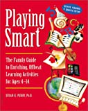 Playing Smart: The Family Guide to Enriching, Offbeat Learning Activities for Ages 4-14 (1575420953) by Perry, Susan K.