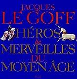 echange, troc Jacques le Goff - Héros et merveilles du Moyen Age