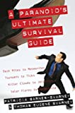img - for A Paranoid's Ultimate Survival Guide: Dust Mites to Meteorites, Tsunamis to Ticks, Killer Clouds to Jellyfish, Solar Flares to Salmonella book / textbook / text book