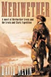 Meriwether: A Novel of Meriwether Lewis and the Lewis & Clark Expedition (0312863071) by Nevin, David