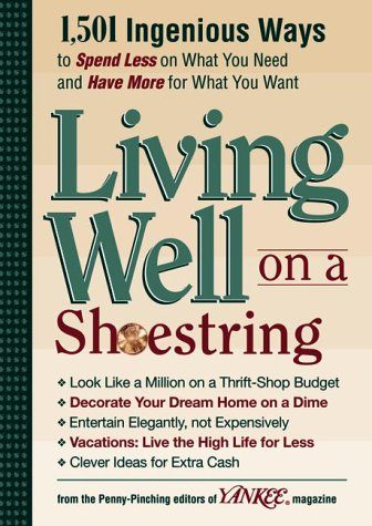Image for Yankee Magazine's Living Well on a Shoestring: 1,501 Ingenious Ways to Spend Less for What You Need and Have More for What You Want