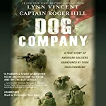 Dog Company: A True Story of American Soldiers Abandoned by Their High Command | Roger Hill,Lynn Vincent
