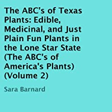 The ABC's of Texas Plants: Edible, Medicinal, and Just Plain Fun Plants in the Lone Star State: The ABC's of America's Plants, Volume 2 (       UNABRIDGED) by Sara Barnard Narrated by Deren Hansen