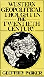 Western Geopolitical Thought in the Twentieth Century (0312864043) by Parker, Geoffrey