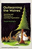 Outlearning the Wolves: Surviving and Thriving in a Learning Organization (1883823242) by David Hutchens