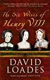 David Loades The Six Wives of Henry VIII