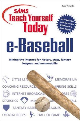 Sams Teach Yourself Today: E-Baseball : Mining the Internet for History, Stats, Fantasy Leagues, and Memorabilia