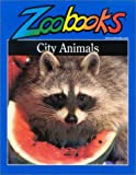 City Animals (Zoobooks Series) (0937934305) by John B. Wexo