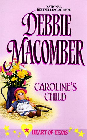 Caroline'S Child (Heart Of Texas) (Power Trilogy), DEBBIE MACOMBER