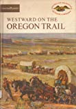 img - for WESTWARD ON THE OREGON TRAIL American Heritage Junior Library book / textbook / text book