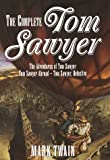 The Complete Tom Sawyer. The Adventures of Tom Sawyer -- Tom Sawyer Abroad -- Tom Sawyer, Detective (0517150786) by Twain, Mark