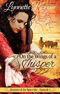 On The Wings Of A Whisper: A Serialized Historical Christian Romance. by Lynnette Bonner ebook deal