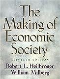 The Making of Economic Society (Heilbroner, Robert L//Making of Economic Society)