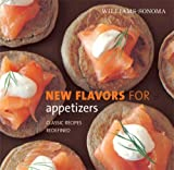 WILLIAMS - SONOMA NEW FLAVORS FOR APPETIZERS