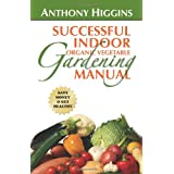 Successful Indoor Organic Vegetable Gardening Manualby Anthony Higgins