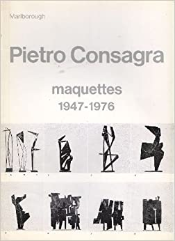 Pietro Consagra. Maquettes 1947-1976: CONSAGRA Pietro