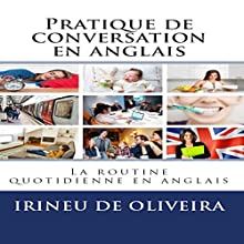 Pratique de la Conversation en Anglaise [Conversation Practice in English]: La Routine Quotidienne en Anglais [The Daily Routine in English] | Livre audio Auteur(s) : Irineu De Oliveira Jr Narrateur(s) : Paul Baisley