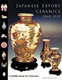 Japanese Export Ceramics: 1860-1920 (Schiffer Book for Collectors)