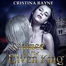 Claimed by the Elven King (       UNABRIDGED) by Cristina Rayne Narrated by Emily Wahlund