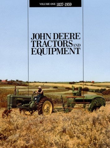 John Deere Tractors and Equipment, Vol. 1: 1837-1959