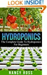 Hydroponics: The Complete Guide To Hy...
