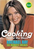 Cooking 'Round the Clock: Rachael Ray's 30-Minute Meals (1891105167) by Ray, Rachael