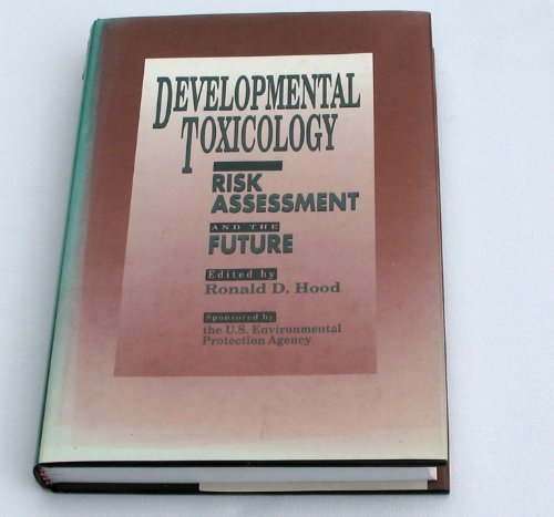 Developmental Toxicology: Risk Assessment and the Future