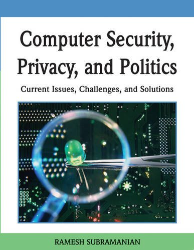 Computer Security, Privacy, and Politics: Current Issues, Challenges, and Solutions