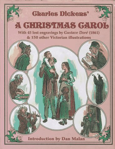 Charles Dickens' A Christmas Carol : With 45 Lost Gustave Dore Engravings (1861) and 130 Other Victorian Illustrations