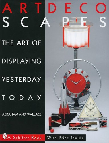 Art Decoscapes: The Art of Displaying Yesterday Today (Schiffer Book for Collectors with Price Guide)