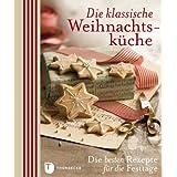 """Die klassische Weihnachtsk�che - Die besten Rezepte f�r die Festtagevon """"Kein Autor oder Urheber"""""""