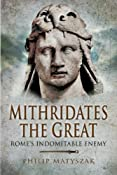 MITHRIDATES THE GREAT: Rome's Indomitable Enemy: Philip Matyszak, : 9781844158348: Amazon.com: Books