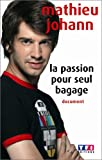 echange, troc Mathieu Mathieu Johann, Serge Poezevara - La passion pour seul bagage