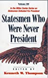 Statesmen Who Were Never President (Volume III) (0761808957) by Thompson, Kenneth W.