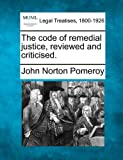 img - for The code of remedial justice, reviewed and criticised. book / textbook / text book