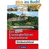 Der neue Eisenbahnführer Deutschland: Alle ostdeutschen Eisenbahnstrecken inkl. Register zum Nachschlagen aller...