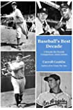 Baseball's Best Decade: A Decade-By-Decade Comparison: 1920s-2000s