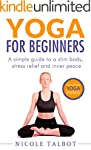 Yoga: For Beginners! A Simple Guide T...