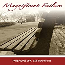 Magnificent Failure (       UNABRIDGED) by Patricia M. Robertson Narrated by Nancy Isaacs