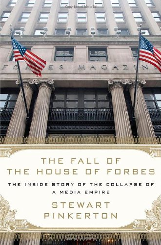The Fall of the House of Forbes: The Inside Story of the Collapse of a Media Empire: Stewart Pinkerton: 9780312658595: Amazon.com: Books