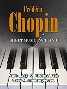 Frederic Chopin Sheet Music For Piano From Easy To Advanced Over 40 Masterpieces by Flame Tree Publishing