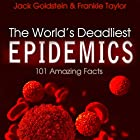 The World's Deadliest Epidemics: 101 Amazing Facts Hörbuch von Jack Goldstein, Frankie Taylor Gesprochen von: Lawrence Keefe